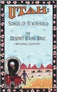 Utah: Songs of Statehood-The Deseret String Band Centennial Concert