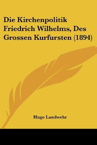 Die Kirchenpolitik Friedrich Wilhelms, Des Grossen Kurfursten (1894)