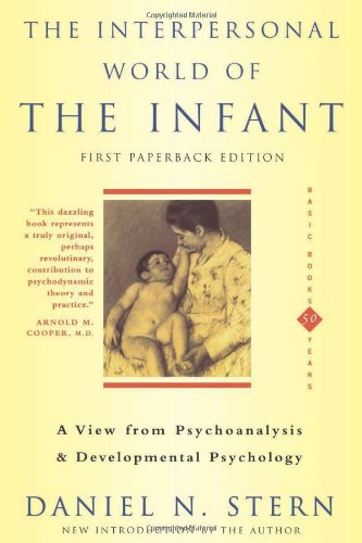 The Interpersonal World Of The Infant A: A View from Psychoanalysis and Development Psychology (View from Psychoanalysis and Developmental Psychology)