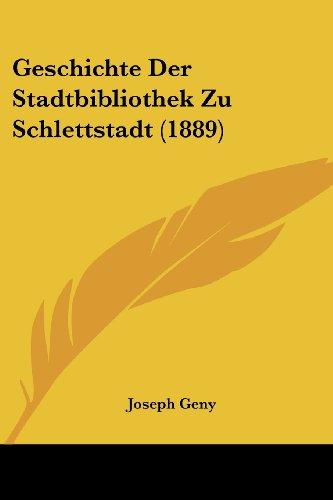 Geschichte Der Stadtbibliothek Zu Schlettstadt (1889)
