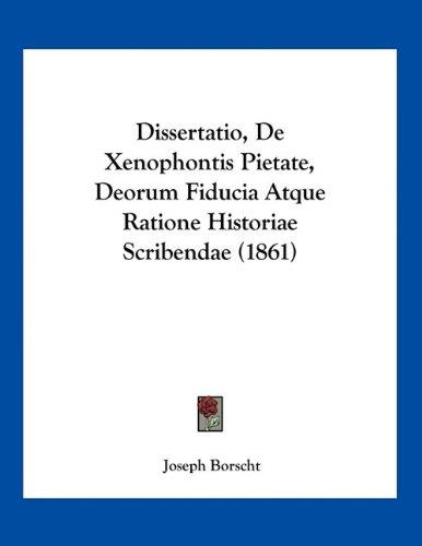 Dissertatio, de Xenophontis Pietate, Deorum Fiducia Atque Ratione Historiae Scribendae (1861)