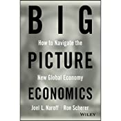 Big Picture Economics: How to Navigate the New Global Economy | [Joel Naroff, Ron Scherer]