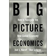 Big Picture Economics: How to Navigate the New Global Economy (       UNABRIDGED) by Joel Naroff, Ron Scherer Narrated by L. J. Ganser
