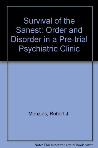 Survival of the Sanest: Order and Disorder in a Pre-Trial Psychiatric Clinic