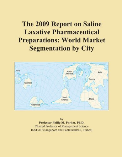 The 2009 Report on Saline Laxative Pharmaceutical Preparations: World Market Segmentation by City