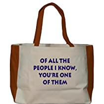 Of all the people I know, youre one of them Large BELLA TOTEBAG w/ pockets (Choice of Colors)