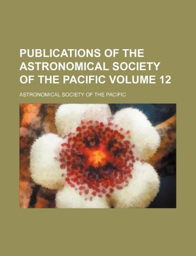 Publications of the Astronomical Society of the Pacific Volume 12