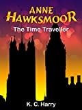 Anne Hawksmoor: The Time Traveller (The Anne Hawksmoor Series Book 1)