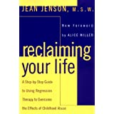 Reclaiming Your Life: A Step-by-Step Guide to Using Regression Therapy to Overcome the Effects of Childhood Abuse ~ Jean C. Jenson