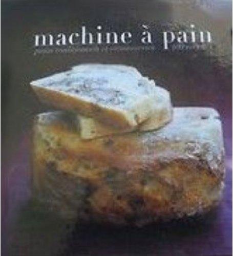 Machine à pain : Pains traditionnels et viennoiseries, 100 recettes