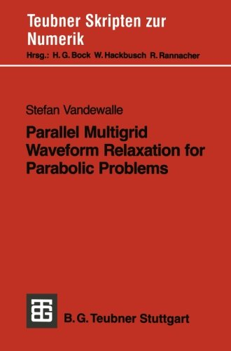 Parallel Multigrid Waveform Relaxation for Parabolic Problems (Teubner Skripten zur Numerik) (German Edition)