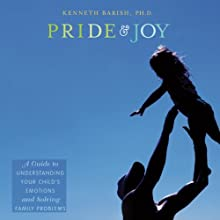Pride and Joy: A Guide to Understanding Your Child's Emotions and Solving Family Problems  (       UNABRIDGED) by Kenneth Barish Narrated by Kevin Young