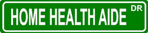 "Home Health Aide Green 6"" X 24"" Occupation Job Novelty Aluminum Street Sign For Indoor Or Outdoor Décor Long Term Use."