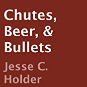 Chutes, Beer, & Bullets: Not Your Grandpa's War Story | [Jesse C. Holder]
