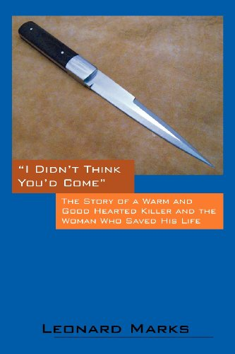 I Didn't Think You'd Come: The Story of a Warm and Good Hearted Killer and the Woman Who Saved His Life PDF