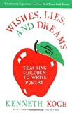 Wishes, Lies, and Dreams: Teaching Children to Write Poetry Reprint by Koch, Kenneth, Padgett, Ron (1999) Paperback