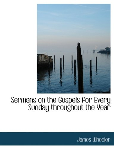 Sermans on the Gospels for Every Sunday throughout the Year