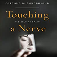 Touching a Nerve: The Self as Brain (       UNABRIDGED) by Patricia S. Churchland Narrated by Karen Saltus