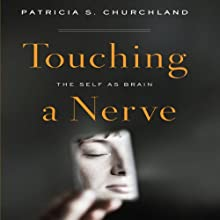 Touching a Nerve: The Self as Brain | Livre audio Auteur(s) : Patricia S. Churchland Narrateur(s) : Karen Saltus
