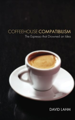 Coffeehouse Compatibilism: The Espresso that Drowned an Idea PDF