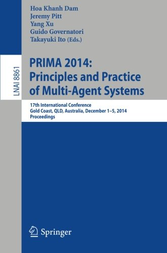 Prima 2014: Principles And Practice Of Multi-Agent Systems: 17Th International Conference, Gold Coast, Qld, Australia, December 1-5, 2014, Proceedings ... / Lecture Notes In Artificial Intelligence)