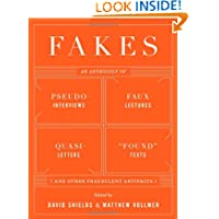 "Fakes: An Anthology of Pseudo-Interviews, Faux-Lectures, Quasi-Letters, ""Found"" Texts, and Other Fraudulent Artifacts..."
