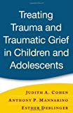 img - for Treating Trauma and Traumatic Grief in Children and Adolescents book / textbook / text book