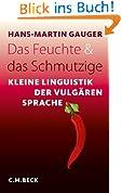Das Feuchte und das Schmutzige: Kleine Linguistik der vulgären Sprache