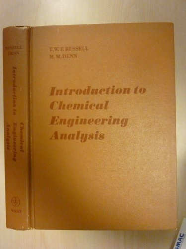 Introduction to Chemical Engineering Analysis, by T.W.F. Russell, Morton M. Denn, M M Denn