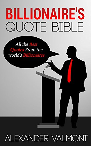 Billionaire Quotes Bible All The Best Quotes From The World's Enchanting Worlds Best Quotes