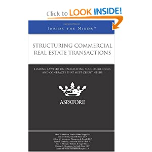 Structuring Commercial Real Estate Transactions: Leading Lawyers on Facilitating Successful Deals and Contracts That Meet Client Needs (Inside the Minds) Multiple Authors