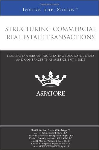 Structuring Commercial Real Estate Transactions: Leading Lawyers on Facilitating Successful Deals and Contracts That Meet Client Needs (Inside the Minds)