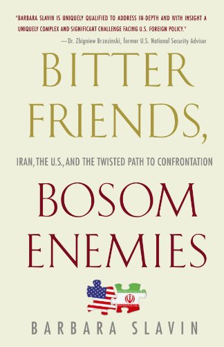 Bitter Friends, Bosom Enemies: Iran, the U.S., and the...