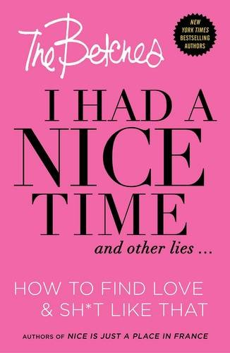 I Had a Nice Time And Other Lies…: How to find love & sh*t like that