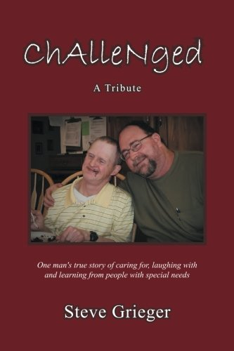 Challenged: A Tribute: One Man's True Story of Caring for, Laughing with and Learning from People with Special Needs PDF