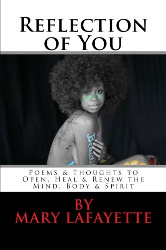 Reflection of You: Poems & Thoughts to Open, Heal & Renew the Mind, Body & Spirit