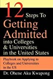 img - for Ohene Aku Kwapong: 12 Steps to Getting Admitted Into Colleges & Universities in the United States (Paperback); 2003 Edition book / textbook / text book
