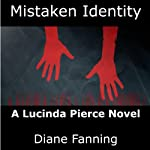 Mistaken Identity: A Lucinda Pierce Mystery, Book 3 (       UNABRIDGED) by Diane Fanning Narrated by Flora Plumb