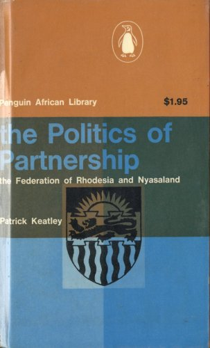 THE POLITICS OF PARTNERSHIP THE FEDERATION OF RHODESIA AND NYASALAND, PATRICK KEATLEY