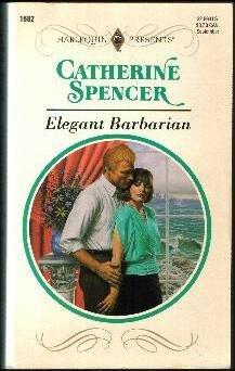 Elegant Barbarian (Harlequin Presents), Catherine Spencer