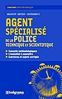 Agent spécialisé de la police technique et scientifique : Objectif : Métier catégorie C