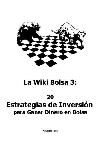 La Wiki Bolsa 3: 20 Estrategias de Inversion para Ganar Dinero en Bolsa: Volume 3 (Stock Market and Moetary Encyclopedia)