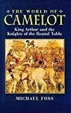 The World Of Camelot King Arthur and the Knights of the Round Table (1854797166) by Michael Foss
