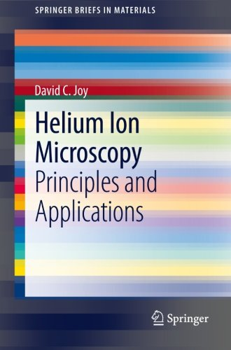Helium Ion Microscopy: Principles And Applications (Springerbriefs In Materials)