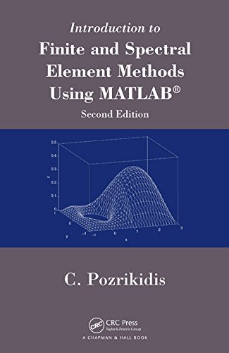 Introduction To Finite And Spectral Element Methods Using Matlab, Second Edition