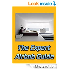 The Expert Airbnb Guide: Learn How to Rent Out Your Extra Bedroom, House or Living Space and Create your own Bed & Breakfast with expert Airbnb Hosting Tips!