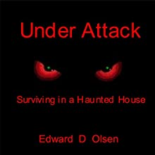 Under Attack: Surviving in a Haunted House Audiobook by Edward D. Olsen Narrated by Edward D. Olsen