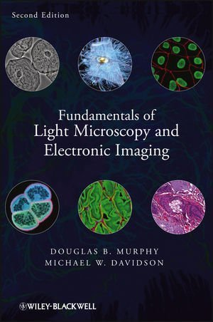 Fundamentals Of Light Microscopy And Electronic Imaging By Murphy, Douglas B. Published By Wiley-Blackwell 2Nd (Second) Edition (2012) Hardcover