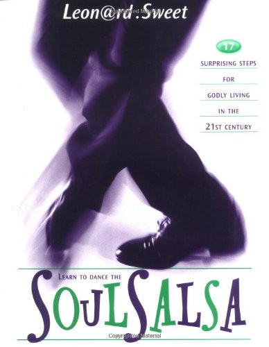 Learn to Dance the Soul Salsa: 17 Surprising Steps for Godly Living in the 21st Century