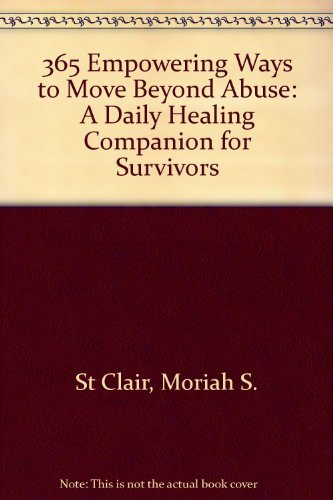 365 Empowering Ways to Move Beyond Abuse: A Daily Healing Companion for Survivors